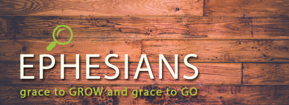 Ephesians- Grace to Grow and Grace to Know